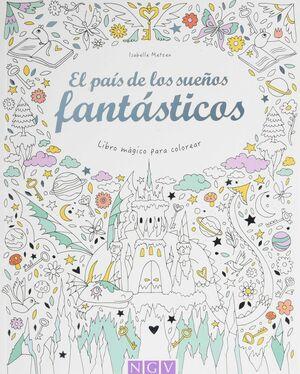 EL PAÍS DE LOS SUEÑOS FANTÁSTICOS (LIBRO MÁGICO COLOREAR)