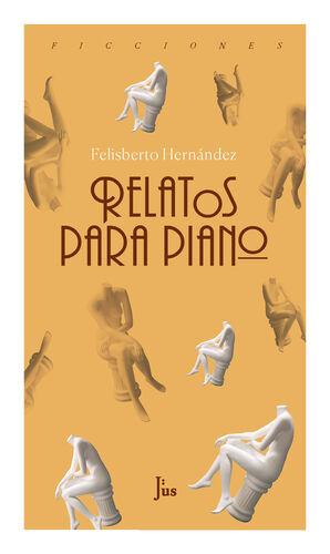 RELATOS PARA PIANO / FELISBERTO HERNÁNDEZ.