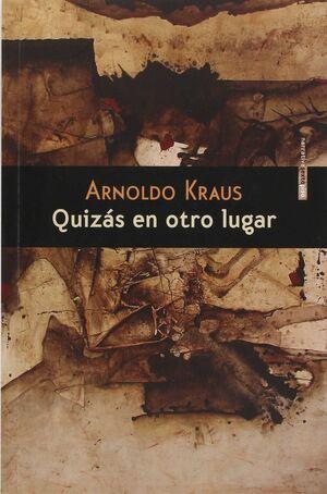QUIZÁS EN OTRO LUGAR / ARNOLDO KRAUS.