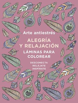 ARTE ANTIESTRÉS: ALEGRÍA Y RELAJACIÓN. LÁMINAS PARA COLOREAR (LIBRO DE COLOREAR