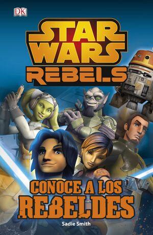STAR WARS REBELS. CONOCE A LOS REBELDES
