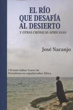 EL RIO QUE DESAFIA AL DESIERTO Y OTRAS CRONICAS AFRICANAS