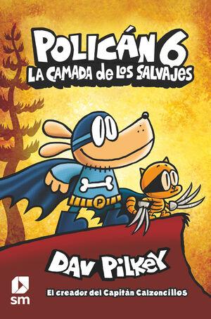 POLICAN 6: LA CAMADA DE LOS SALVAJES