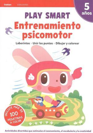 PLAY SMART : ENTRENAMIENTO PSICOMOTOR. 5 AÑOS
