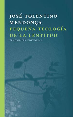 PEQUEÑA TEOLOGÍA DE LA LENTITUD