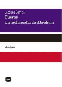 FUEROS. SEGUIDO DE LA MELANCOLIA DE ABRAHAM