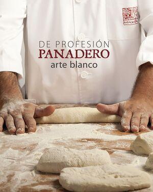 DE PROFESIÓN PANADERO. ARTE BLANCO