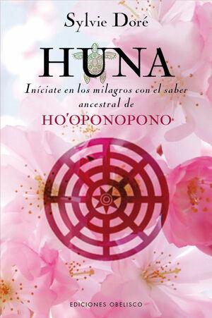 HUNA. INÍCIATE EN LOS MILAGROS CON EL SABER ASCENTRAL DE HO'OPONOPONO (HOPONOPONO)