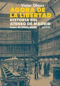 AGORA DE LA LIBERTAD III. HISTORIA DEL ATENEO DE MADRID.