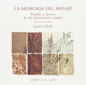 LA MEMORIA DEL PAISAJE. PASADO Y FUTURO DE UN PATRIMONIO COMÚN