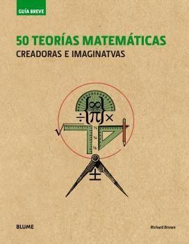 GUÍA BREVE. 50 TEORÍAS MATEMÁTICAS (RÚSTICA) (2018)