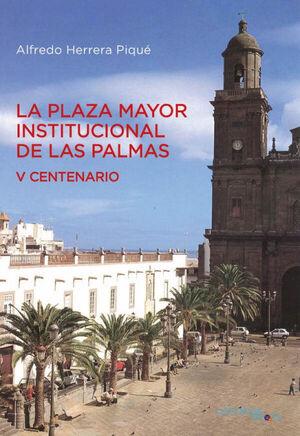 LA PLAZA MAYOR INSTITUCIONAL DE LAS PALMAS (V CENTENARIO)