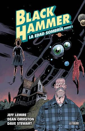 BLACK HAMMER 3. LA EDAD SOMBRÍA. PARTE 1