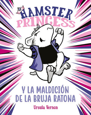 HAMSTER PRINCESS Y LA MALDICIÓN DE LA BRUJA RATONA (HAMSTER PRINC