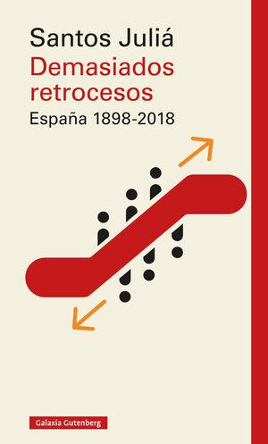 DEMASIADOS RETROCESOS. ESPAÑA 1898-2018