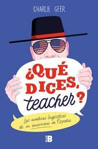 ¿QUÉ DICES, TEACHER?