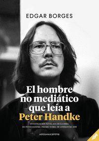 EL HOMBRE NO MEDIÁTICO QUE LEA A PETER HANDKE