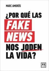 ¿POR QUE LAS FAKE NEWS NOS JODEN LA VIDA