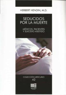 SEDUCIDOS POR LA MUERTE- MEDICOS,PACIENTES Y SUICIDIO ASISTIDO