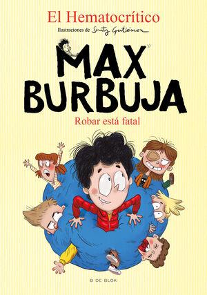 ROBAR ESTÁ FATAL (MAX BURBUJA 2)