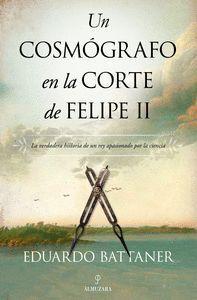 COSMOGRAFO EN LA CORTE DE FELIPE II, UN