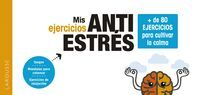 MIS EJERCICIOS ANTIESTRES. + DE 80 EJERCICIOS PARA CULTIVAR LA CALMA