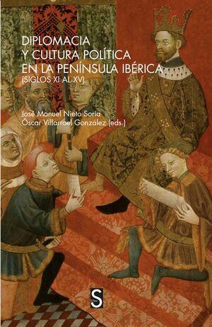 DIPLOMACIA Y CULTURA POLÍTICA EN LA PENÍNSULA IBÉRICA (SIGLOS XV AL XV)