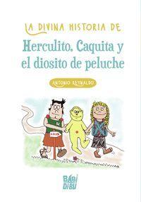 LA DIVINA HISTORIA DE HERCULITO, CAQUITA Y EL DIOSITO DE PEL