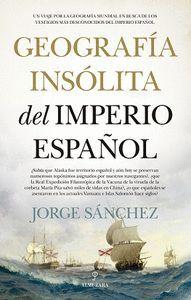 GEOGRAFIA INSOLITA DEL IMPERIO ESPAÑOL