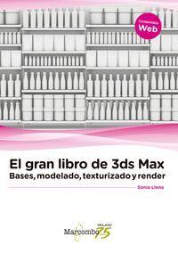 EL GRAN LIBRO DE 3DS MAX: BASES, MODELADO, TEXTURIZADO Y RENDER