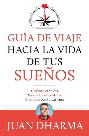 GUIA DE VIAJE HACIA LA VIDA DE TUS SUEÑOS