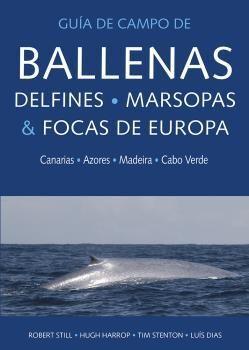 GUIA DE CAMPO DE BALLENAS, DELFINES, MARSOPAS Y FOCAS DE EUROPA