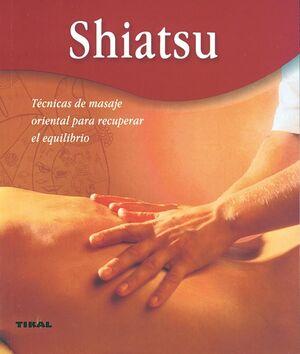SHIATSU. TÉCNICAS DE MASAJE ORIENTAL PARA RECUPERAR EL EQUILIBRIO