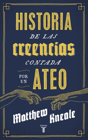 HISTORIA DE LAS CREENCIAS (CONTADA POR UN ATEO)