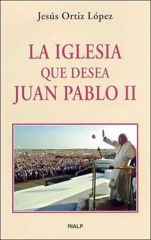 LA IGLESIA QUE DESEA JUAN PABLO II