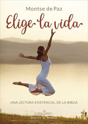 ELIGE LA VIDA. UNA LECTURA EXISTENCIAL DE LA BIBLIA.