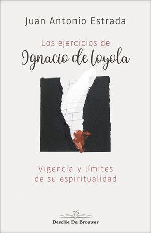 LOS EJERCICIOS DE IGNACIO DE LOYOLA. VIGENCIA Y LÍMITES DE SU ESPIRITUALIDAD