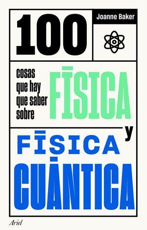 100 COSAS QUE HAY QUE SABER SOBRE FÍSICA Y FÍSICA CUÁNTICA