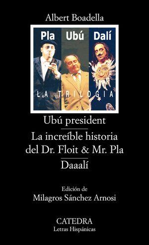 UBÚ PRESIDENT; LA INCREÍBLE HISTORIA DEL DR. FLOIT Y MR. PLA; DAAALÍ