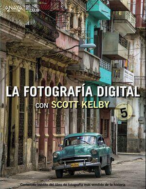LA FOTOGRAFÍA DIGITAL CON SCOTT KELBY. VOLUMEN 5