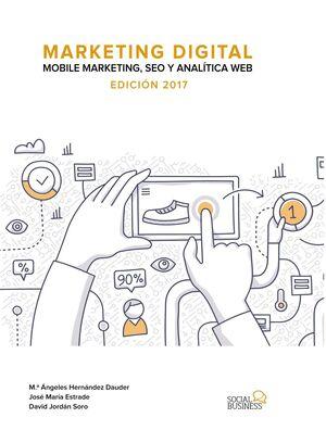MARKETING DIGITAL. MOBILE MARKETING, SEO Y ANALÍTICA WEB. EDICIÓN 2017
