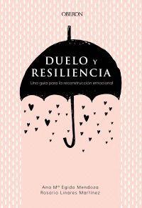 DUELO Y RESILIENCIA. UNA GUIA PARA LA RECONSTRUCCION EMOCIONAL