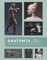 ANATOMIA PARA ARTISTAS 3D. LA GUIA ESENCIAL PARA PROFESIONALES DE LA INFOGRAFIA