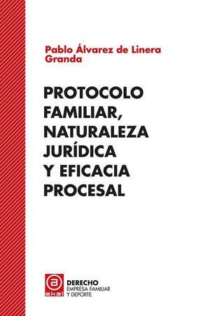 PROTOCOLO FAMILIAR, NATURALEZA JURÍDICA Y EFICACIA PROCESAL