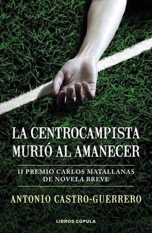 LA CENTROCAMPISTA MURIÓ AL AMANECER (PREMIO CARLOS