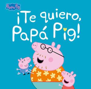 TE QUIERO, PAPÁ PIG! (PEPPA PIG. PRIMERAS LECTURAS)