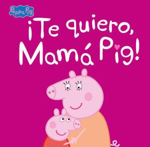 TE QUIERO, MAMÁ PIG! (PEPPA PIG. PRIMERAS LECTURAS)