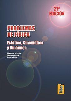 PROBLEMAS DE FÍSICA. ESTÁTICA, CINEMÁTICA Y DINÁMICA