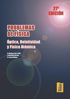 PROBLEMAS DE FÍSICA. ÓPTICA, RELATIVIDAD Y FÍSICA ATÓMICA
