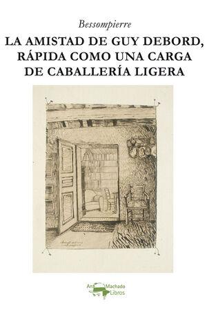 LA AMISTAD DE GUY DEBORD, RÁPIDA COMO UNA CARGA DE CABALLERÍA LIGERA